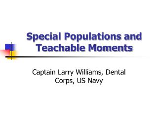 Special Populations and Teachable Moments