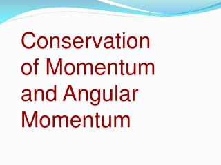 Conservation of Momentum and Angular Momentum