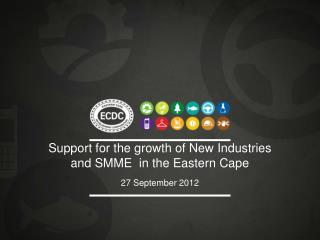 Support for the growth of New Industries and SMME  in the Eastern Cape