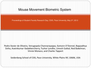 Mouse Movement Biometric System    Proceedings of Student-Faculty Research Day, CSIS, Pace University, May 3rd, 2013