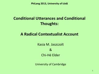 PhiLang 2013, University of L dz   Conditional Utterances and Conditional Thoughts:  A Radical Contextualist Account
