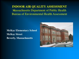 INDOOR AIR QUALITY ASSESSMENT Massachusetts Department of Public Health Bureau of Environmental Health Assessment