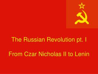 The Russian Revolution pt. I  From Czar Nicholas II to Lenin