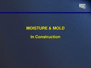 MOISTURE  MOLD  In Construction