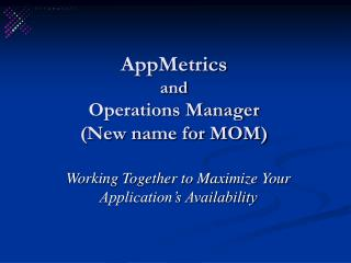 AppMetrics  and  Operations Manager  New name for MOM