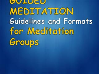 GUIDED MEDITATION Guidelines and Formats for Meditation Groups