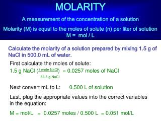 MOLARITY A measurement of the concentration of a solution Molarity M is equal to the moles of solute n per liter of solu