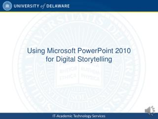 Using Microsoft PowerPoint 2010 for Digital Storytelling