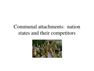 Communal attachments:  nation states and their competitors