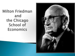 Milton Friedman  and  the Chicago School of Economics