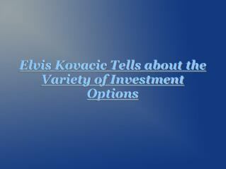 Elvis Kovacic - Investment Options