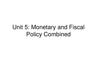 Unit 5: Monetary and Fiscal Policy Combined