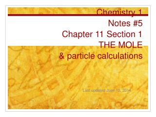 Chemistry 1 Notes 5 Chapter 11 Section 1 THE MOLE  particle calculations