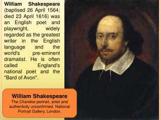 William Shakespeare baptised 26 April 1564; died 23 April 1616 was an English poet and playwright, widely regarded as th
