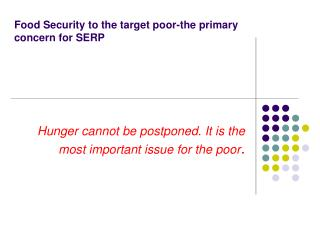 Food Security to the target poor-the primary concern for SERP