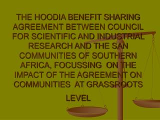 THE HOODIA BENEFIT SHARING AGREEMENT BETWEEN COUNCIL FOR SCIENTIFIC AND INDUSTRIAL RESEARCH AND THE SAN COMMUNITIES OF S