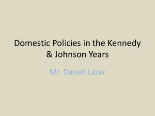 Domestic Policies in the Kennedy  Johnson Years
