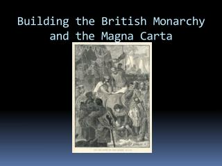 Building the British Monarchy and the Magna Carta