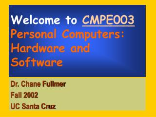 Welcome to CMPE003 Personal Computers: Hardware and Software