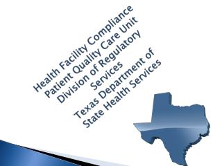 Health Facility Compliance Patient Quality Care Unit Division of Regulatory Services Texas Department of State Health Se