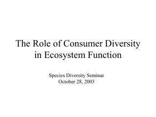 The Role of Consumer Diversity in Ecosystem Function