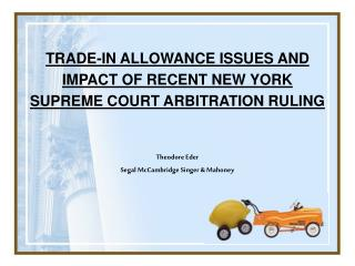 TRADE-IN ALLOWANCE ISSUES AND IMPACT OF RECENT NEW YORK SUPREME COURT ARBITRATION RULING
