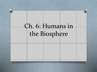 Ch. 6: Humans in the Biosphere