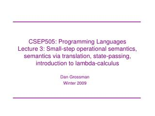 CSEP505: Programming Languages Lecture 3: Small-step operational semantics, semantics via translation, state-passing, in