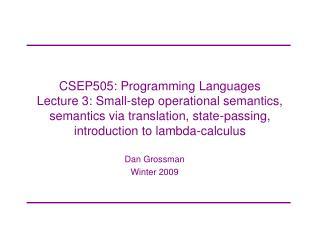 CSEP505: Programming Languages Lecture 3: Small-step operational semantics, semantics via translation, state-passing, in