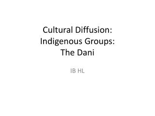 Cultural Diffusion:  Indigenous Groups: The Dani