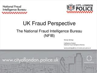Wendy Aldridge  Intelligence Analyst National Fraud Intelligence Bureau  wendy.aldridgecity-of-london.pnn.police.uk