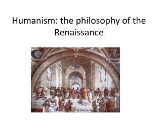 Humanism: the philosophy of the Renaissance