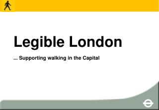 Legible London ... Supporting walking in the Capital