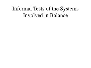 Informal Tests of the Systems Involved in Balance