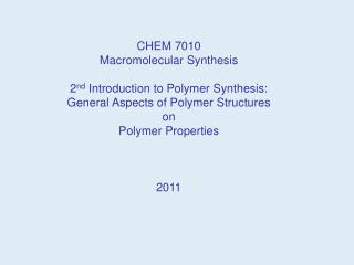 CHEM 7010 Macromolecular Synthesis  2nd Introduction to Polymer Synthesis:  General Aspects of Polymer Structures on Pol