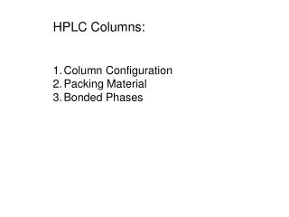 HPLC Columns:   Column Configuration Packing Material Bonded Phases