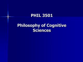 PHIL 3501  Philosophy of Cognitive Sciences