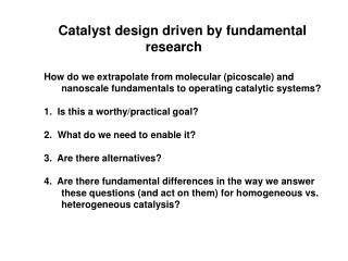 Catalyst design driven by fundamental research   How do we extrapolate from molecular picoscale and  nanoscale fundament