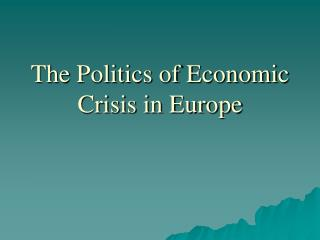 The Politics of Economic Crisis in Europe