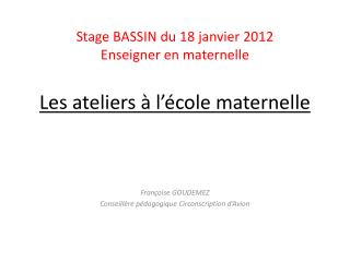 Stage BASSIN du 18 janvier 2012 Enseigner en maternelle  Les ateliers   l  cole maternelle