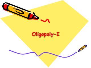 Oligopoly-I