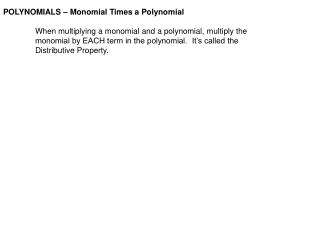 POLYNOMIALS   Monomial Times a Polynomial   When multiplying a monomial and a polynomial, multiply the  monomial by EACH