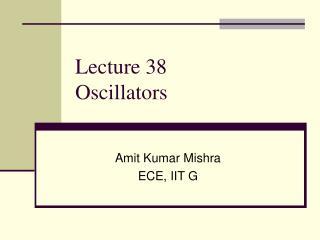 Lecture 38 Oscillators