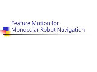 Feature Motion for  Monocular Robot Navigation