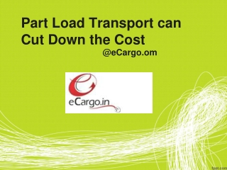 Part Load Transport can cut down the Cost