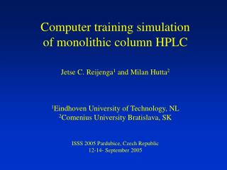 Computer training simulation  of monolithic column HPLC    Jetse C. Reijenga1 and Milan Hutta2    1Eindhoven University