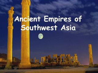 Ancient Empires of  Southwest Asia