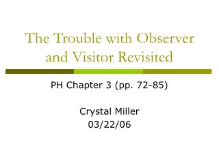 The Trouble with Observer and Visitor Revisited