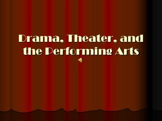 Drama, Theater, and the Performing Arts