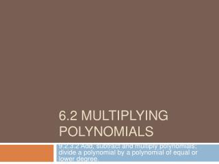 6.2 Multiplying Polynomials